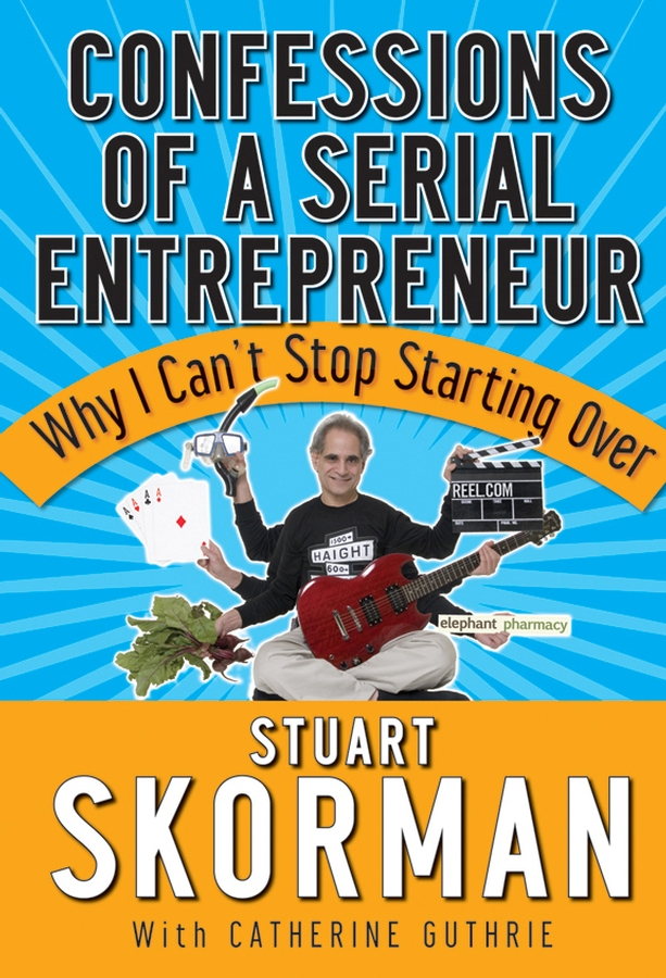 Stuart Skorman Confessions of a Serial Entrepreneur. Why I Can't Stop Starting Over silja soon the abcs for a starting entrepreneur