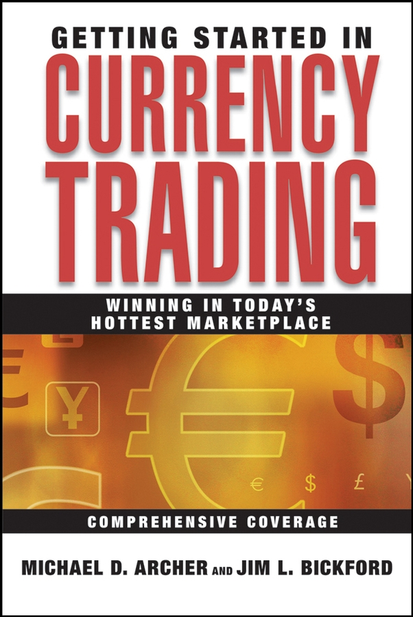 Michael Archer D. Getting Started in Currency Trading. Winning in Today's Hottest Marketplace michael archer d the forex chartist companion a visual approach to technical analysis