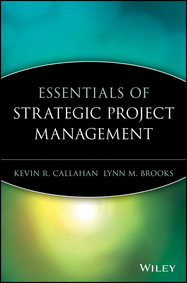 Kevin Callahan R. Essentials of Strategic Project Management robusta project