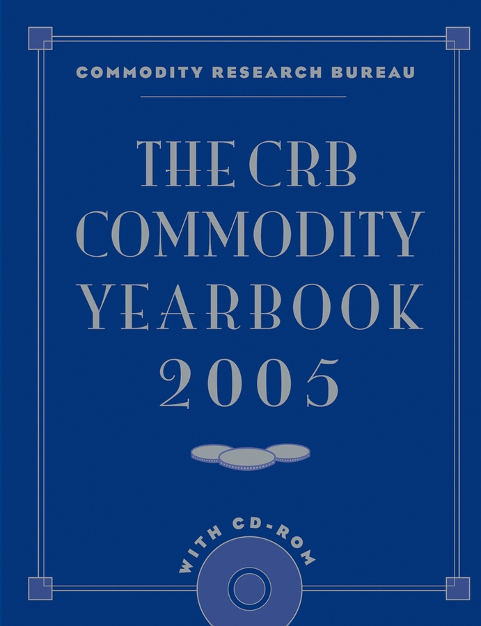 Commodity Bureau Research The CRB Commodity Yearbook 2005 with CD-ROM цена