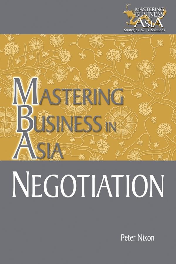 Peter Nixon Negotiation Mastering Business in Asia nixon peter negotiation mastering business in asia