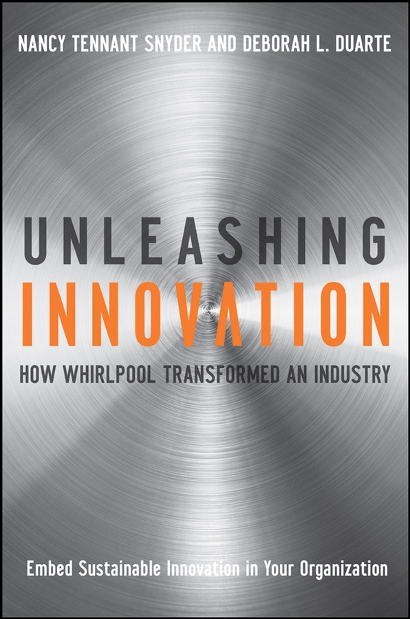 Nancy Snyder Tennant Unleashing Innovation. How Whirlpool Transformed an Industry demystifying learning traps in a new product innovation process