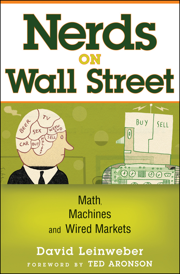 David Leinweber J. Nerds on Wall Street. Math, Machines and Wired Markets stephanie hammer architects of electronic trading technology leaders who are shaping today s financial markets