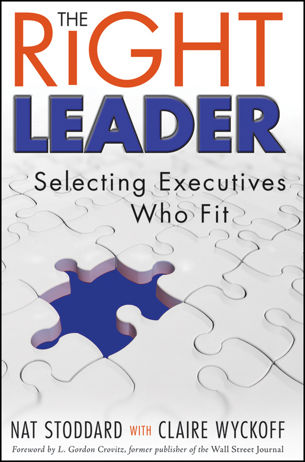 Nat Stoddard The Right Leader. Selecting Executives Who Fit