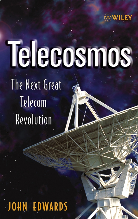 John Edwards Telecosmos. The Next Great Telecom Revolution james wei great inventions that changed the world