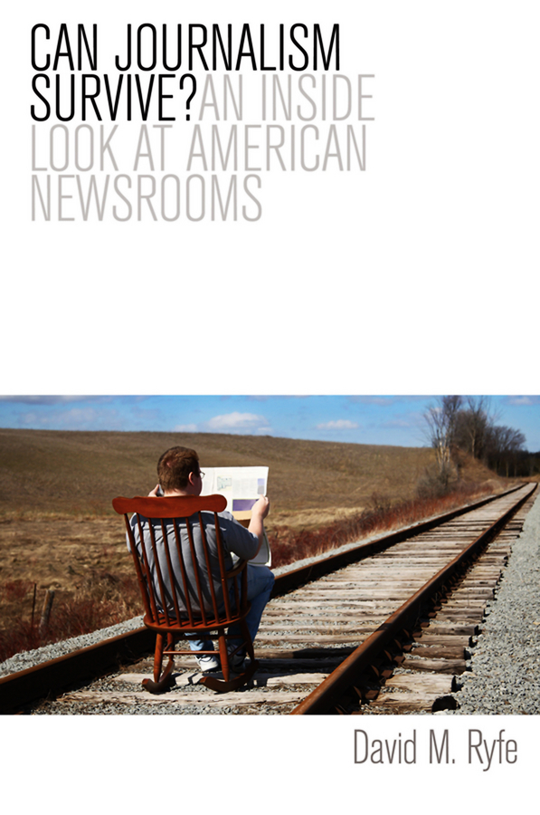 David Ryfe M. Can Journalism Survive? An Inside Look at American Newsrooms steven maras objectivity in journalism