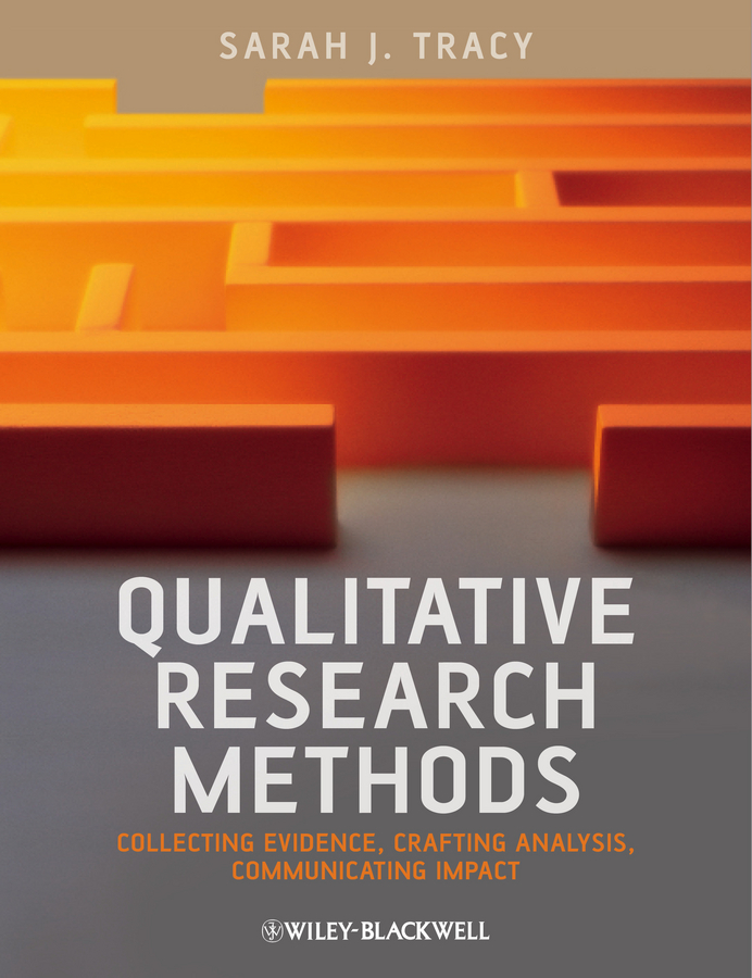 Sarah Tracy J. Qualitative Research Methods. Collecting Evidence, Crafting Analysis, Communicating Impact website