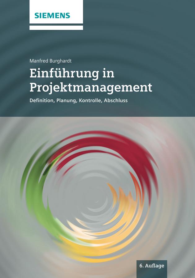 Manfred Burghardt Einfuhrung in Projektmanagement. Definition, Planung, Kontrolle und Abschluss