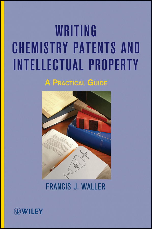Francis Waller J. Writing Chemistry Patents and Intellectual Property. A Practical Guide