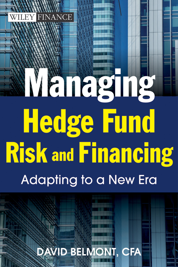 David Belmont P. Managing Hedge Fund Risk and Financing. Adapting to a New Era ted seides so you want to start a hedge fund lessons for managers and allocators