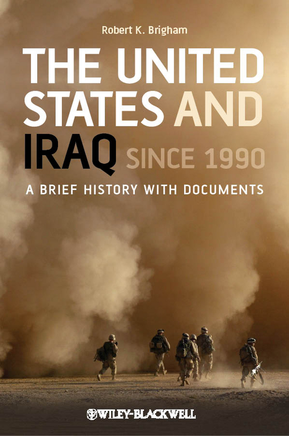 Фото - Robert Brigham K. The United States and Iraq Since 1990. A Brief History with Documents roger thompson beyond duty life on the frontline in iraq isbn 9780745672984