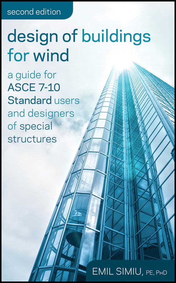 Emil Simiu Design of Buildings for Wind. A Guide for ASCE 7-10 Standard Users and Designers of Special Structures the shadow of the wind