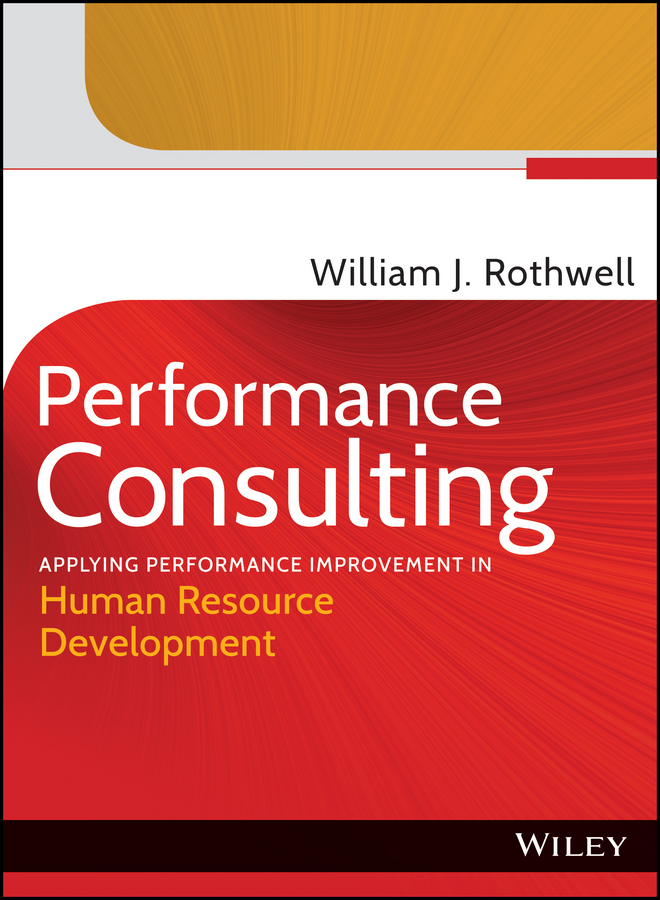 William Rothwell J. Performance Consulting. Applying Performance Improvement in Human Resource Development