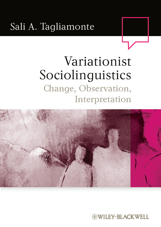 Sali Tagliamonte A. Variationist Sociolinguistics. Change, Observation, Interpretation sociolinguistic variation and attitudes towards language behaviour
