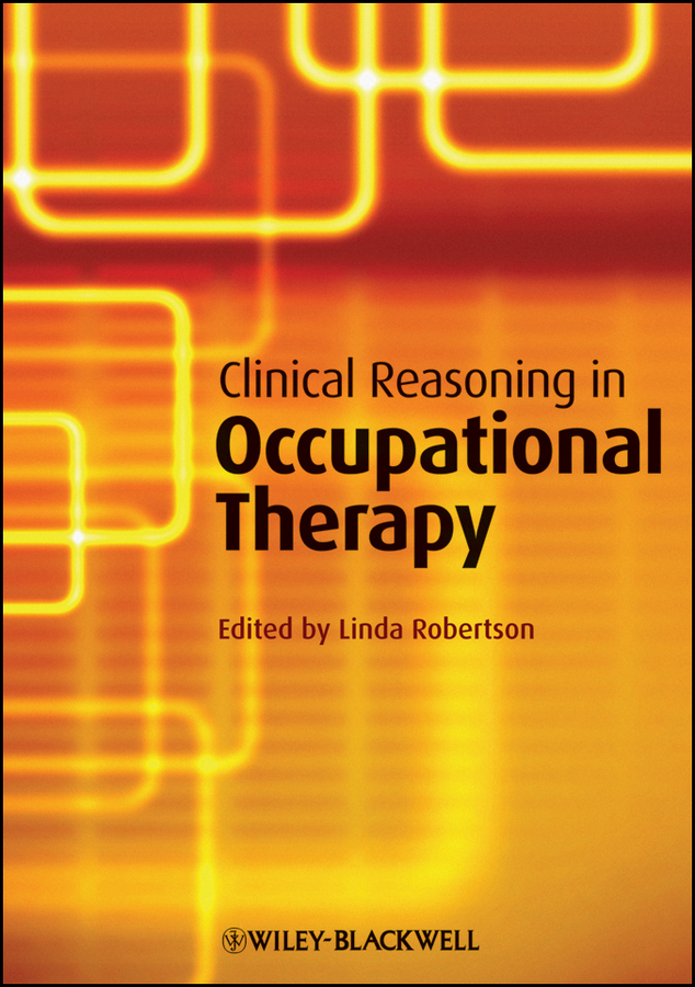 Linda Robertson Clinical Reasoning in Occupational Therapy. Controversies in Practice