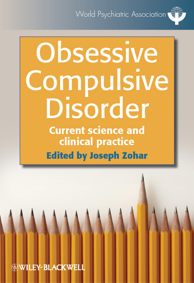 Joseph Zohar Obsessive Compulsive Disorder. Current Science and Clinical Practice