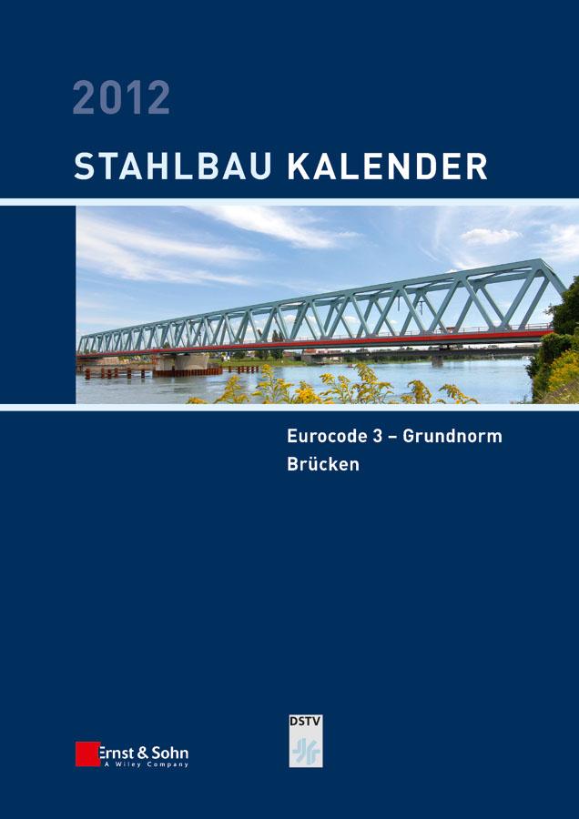 Ulrike Kuhlmann Stahlbau-Kalender 2012. Eurocode 3 - Grundnorm, Brücken ulrike kuhlmann stahlbau kalender 2011 schwerpunkte eurocode 3 grundnorm verbindungen