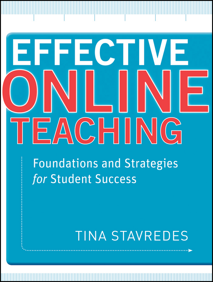 Tina Stavredes Effective Online Teaching. Foundations and Strategies for Student Success