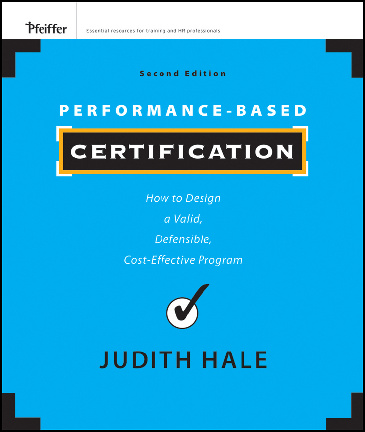 Judith Hale Performance-Based Certification. How to Design a Valid, Defensible, Cost-Effective Program retaining your valuable knowledge employees