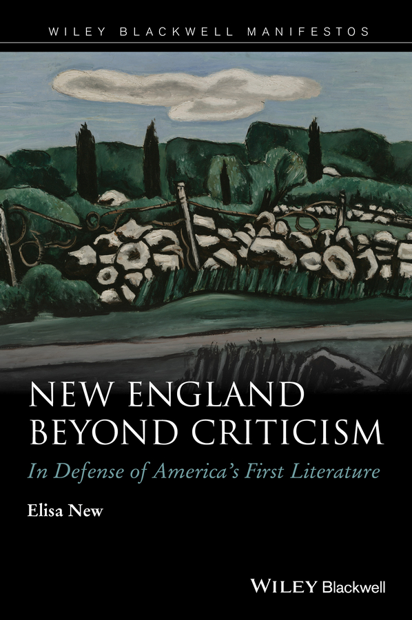 Elisa New New England Beyond Criticism. In Defense of America's First Literature