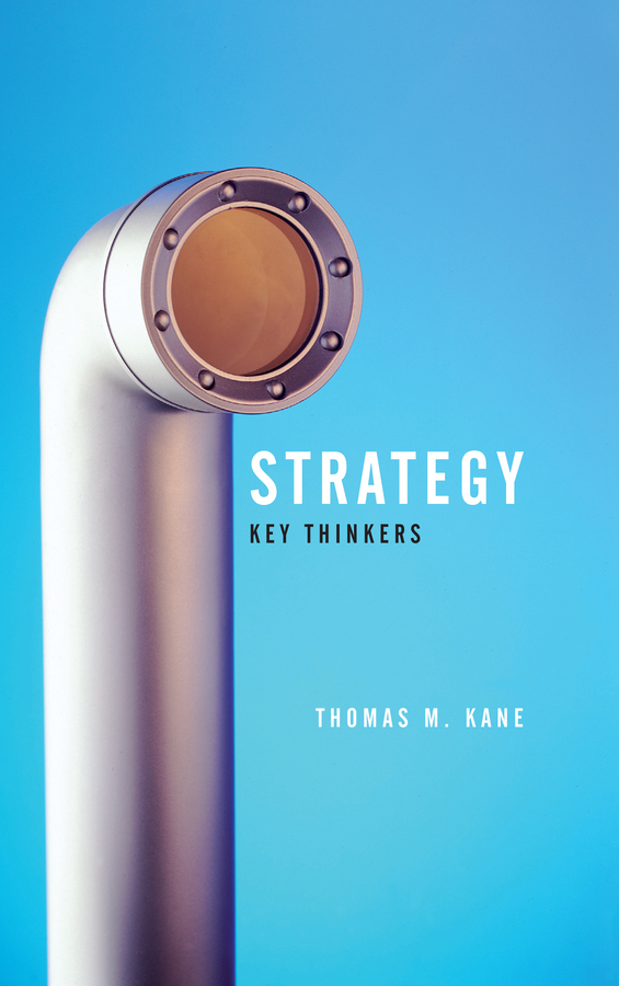 Tom Kane Strategy. Key Thinkers facing the modern