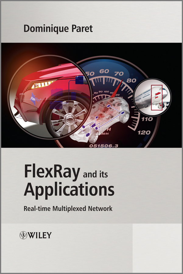 Dominique Paret FlexRay and its Applications. Real Time Multiplexed Network