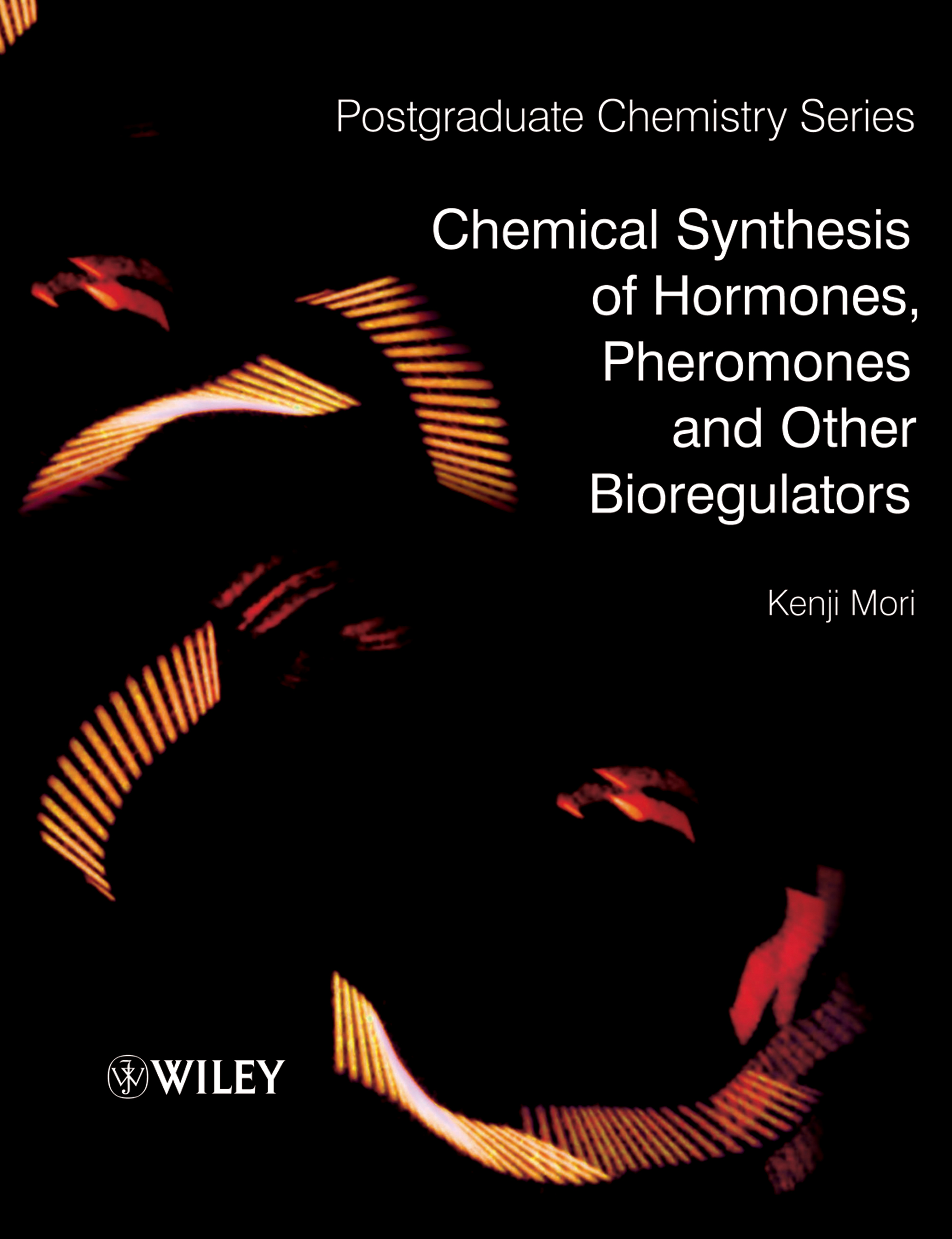 Kenji Mori Chemical Synthesis of Hormones, Pheromones and Other Bioregulators strategies and tactics in organic synthesis 5