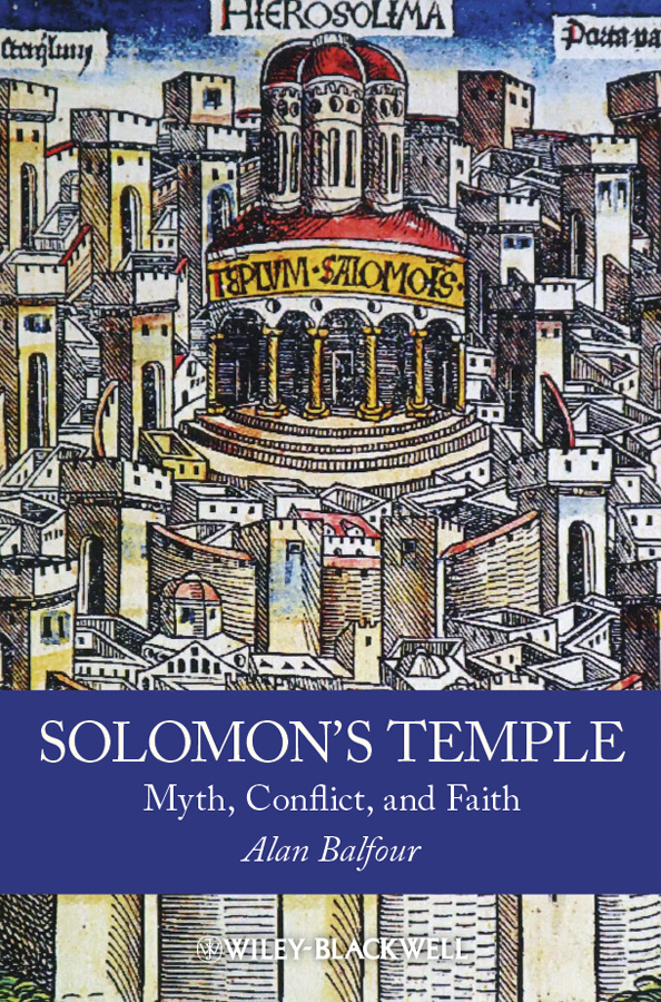 Alan Balfour Solomon's Temple. Myth, Conflict, and Faith a hedges the temple of solomon op 78