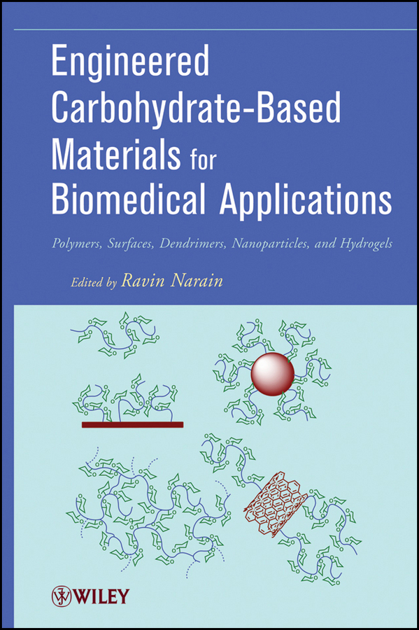 Ravin Narain Engineered Carbohydrate-Based Materials for Biomedical Applications. Polymers, Surfaces, Dendrimers, Nanoparticles, and Hydrogels