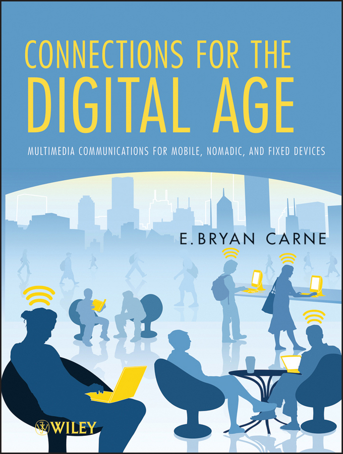 E. Carne Bryan Connections for the Digital Age. Multimedia Communications for Mobile, Nomadic and Fixed Devices silvia tony power performance multimedia storytelling for journalism and public relations