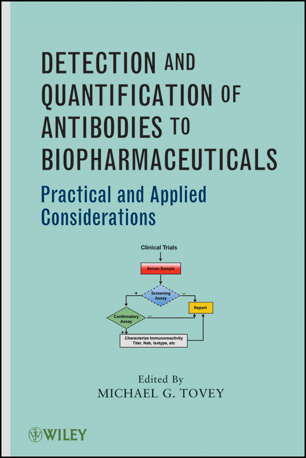 Michael Tovey G. Detection and Quantification of Antibodies to Biopharmaceuticals. Practical and Applied Considerations michael tovey g detection and quantification of antibodies to biopharmaceuticals practical and applied considerations