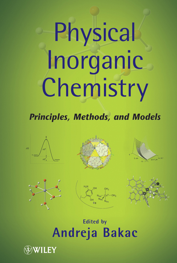 Andreja Bakac Physical Inorganic Chemistry. Principles, Methods, and Models kurt kolasinski w physical chemistry how chemistry works