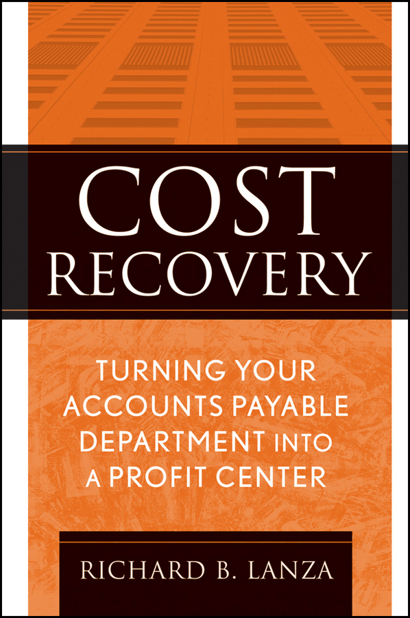 Richard Lanza B. Cost Recovery. Turning Your Accounts Payable Department into a Profit Center