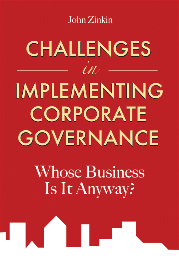 John Zinkin Challenges in Implementing Corporate Governance. Whose Business is it Anyway?