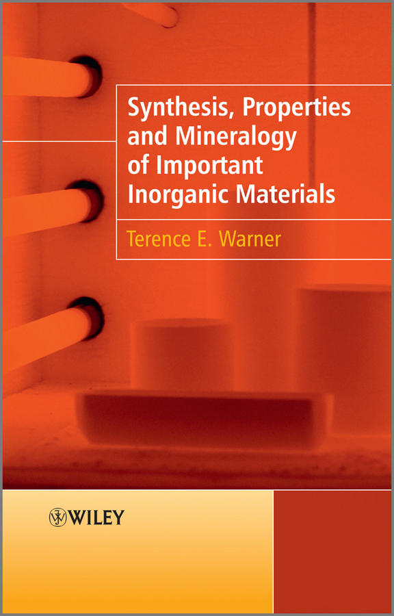 Terence Warner E. Synthesis, Properties and Mineralogy of Important Inorganic Materials kanishka biswas essentials of inorganic materials synthesis