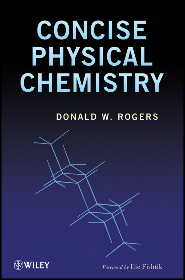 Donald Rogers W. Concise Physical Chemistry kurt kolasinski w physical chemistry how chemistry works