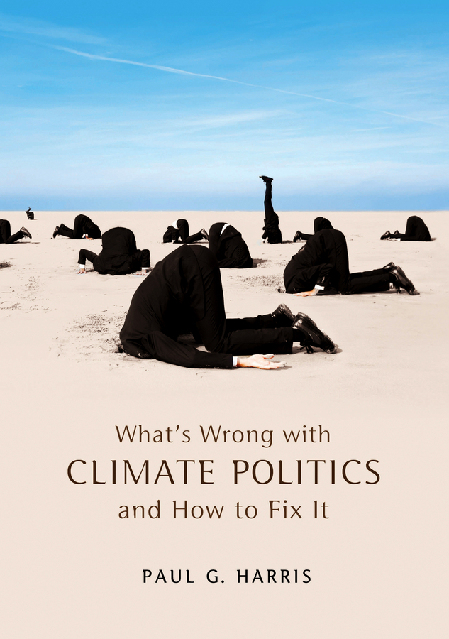 Paul Harris G. What's Wrong with Climate Politics and How to Fix It climate change initiatives and strategies