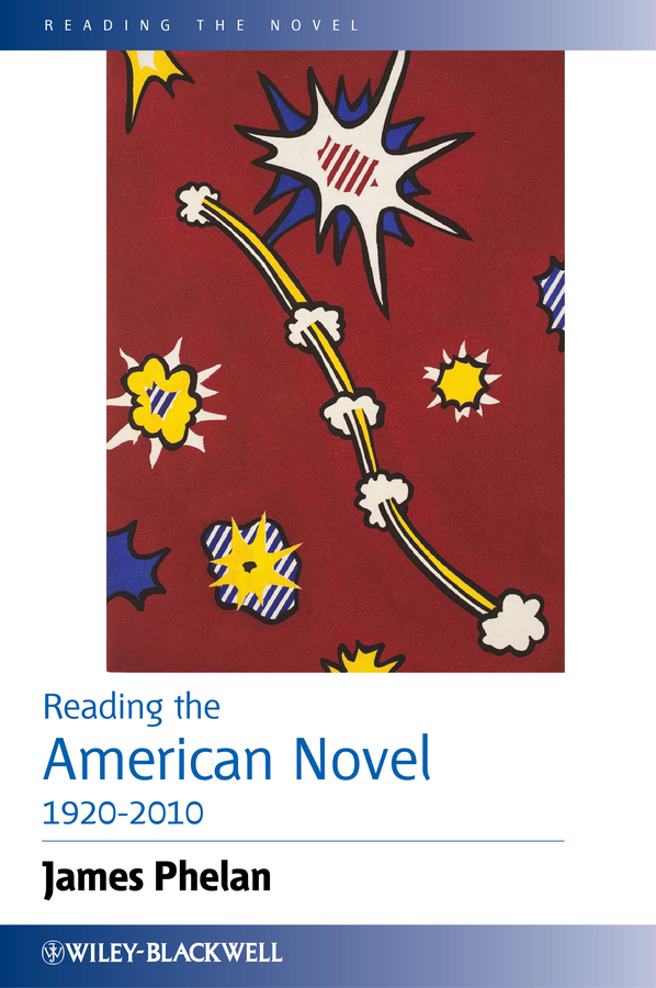 James Phelan Reading the American Novel 1920-2010 a new literary history of america