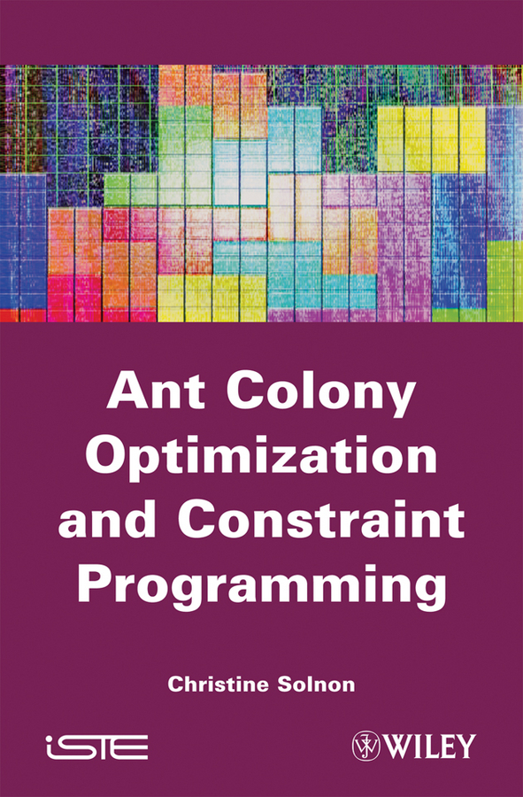 Christine Solnon Ant Colony Optimization and Constraint Programming xavier lorca tree based graph partitioning constraint