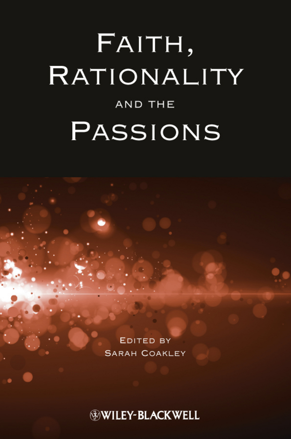Sarah Coakley Faith, Rationality and the Passions