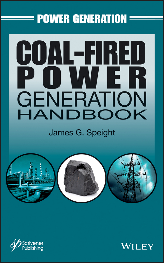 James Speight G. Coal-Fired Power Generation Handbook benoit robyns electricity production from renewables energies