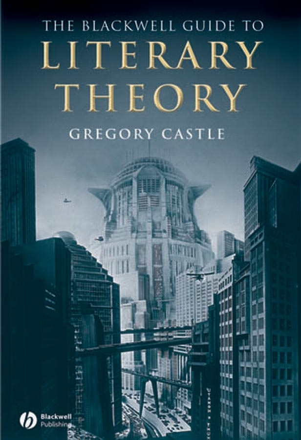 Gregory Castle The Blackwell Guide to Literary Theory edwards richard researching education through actor network theory