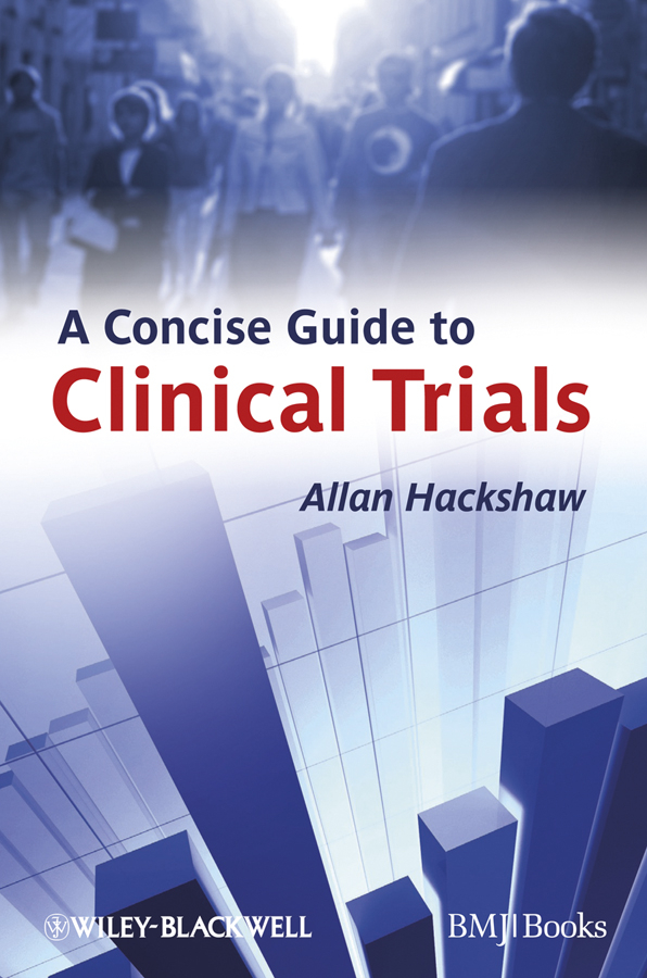 Allan Hackshaw A Concise Guide to Clinical Trials mcsherry robert clinical governance a guide to implementation for healthcare professionals