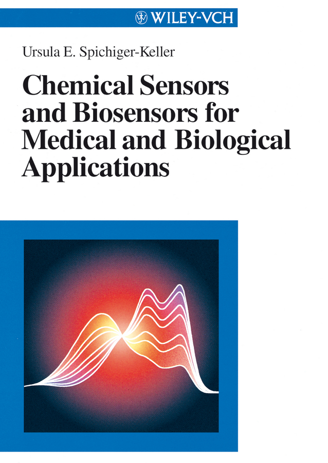 Ursula Spichiger-Keller E. Chemical Sensors and Biosensors for Medical and Biological Applications nicu liviu micro and nanoelectromechanical biosensors