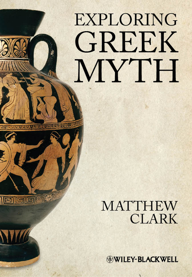 Matthew Clark Exploring Greek Myth