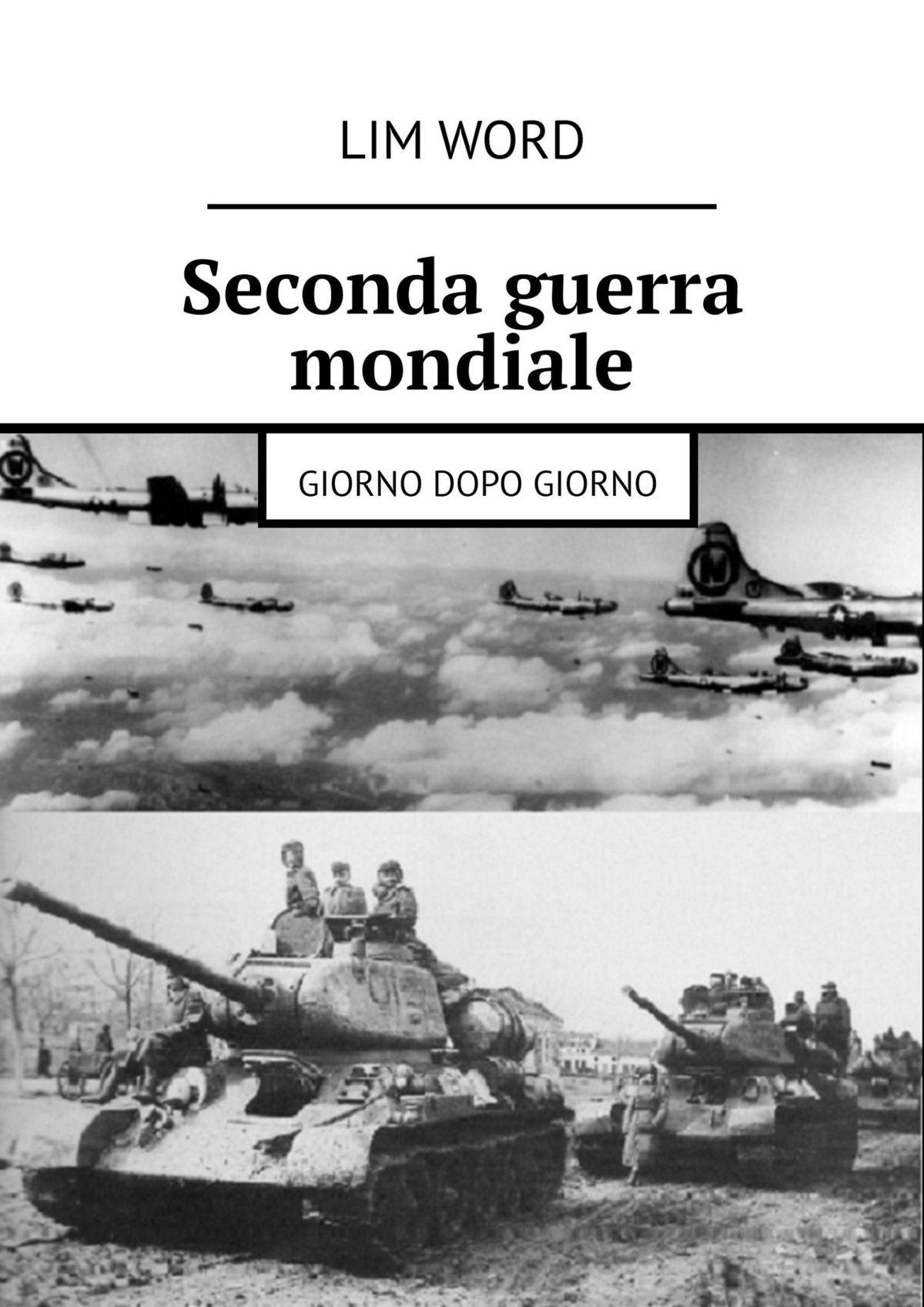 Лим Ворд Seconda guerra mondiale. Giorno dopo giorno