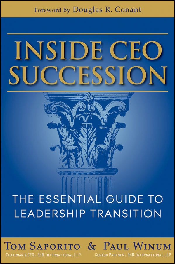 Saporito Thomas J. Inside CEO Succession. The Essential Guide to Leadership Transition how to become ceo the rules for rising to the top of any organisation