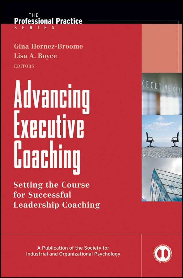 Hernez-Broome Gina Advancing Executive Coaching. Setting the Course for Successful Leadership Coaching joseph luciani j the power of self coaching the five essential steps to creating the life you want