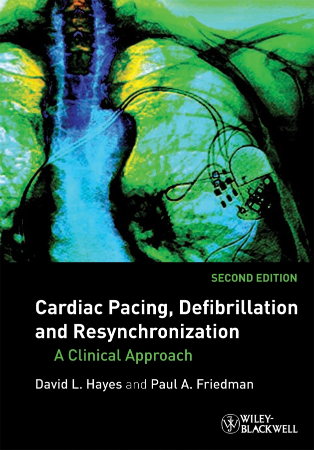 Hayes David L. Cardiac Pacing, Defibrillation and Resynchronization. A Clinical Approach