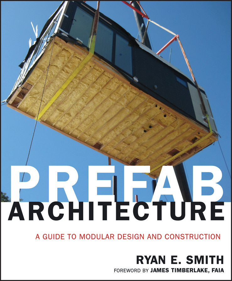Timberlake James Prefab Architecture. A Guide to Modular Design and Construction